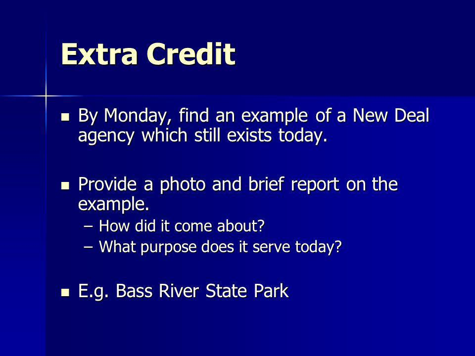 Extra Credit By Monday, find an example of a New Deal agency which still exists today. Provide a photo and brief report on the example.