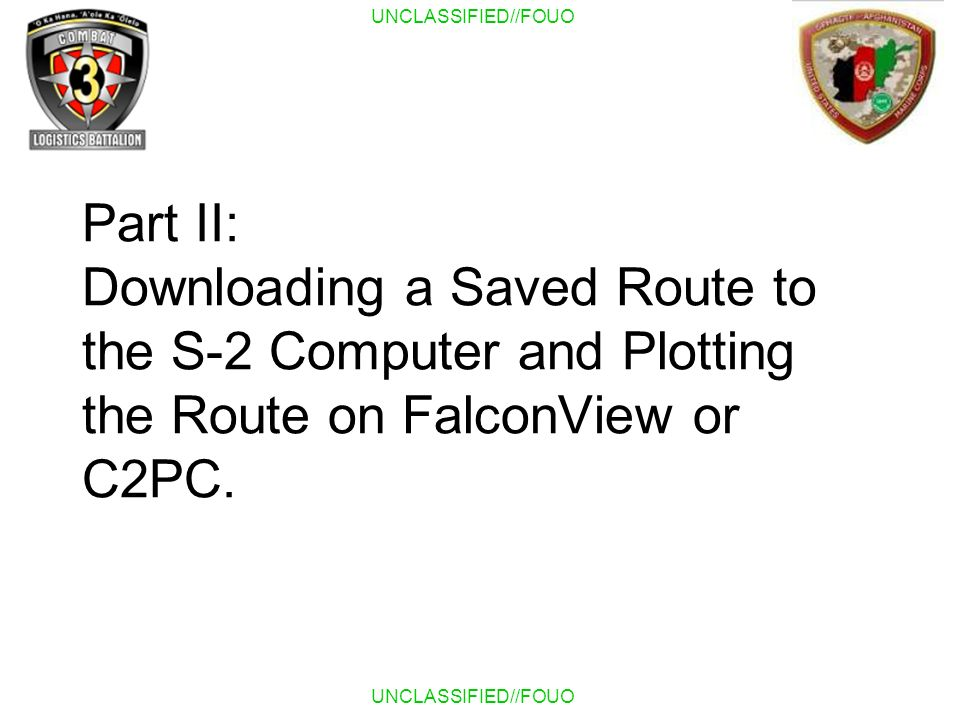 Part II: Downloading a Saved Route to the S-2 Computer and Plotting the Route on FalconView or C2PC.