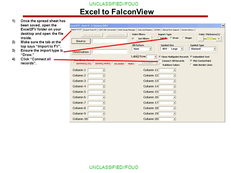 Excel to FalconView Once the spread sheet has been saved, open the Excel2FV folder on your desktop and open the file inside.
