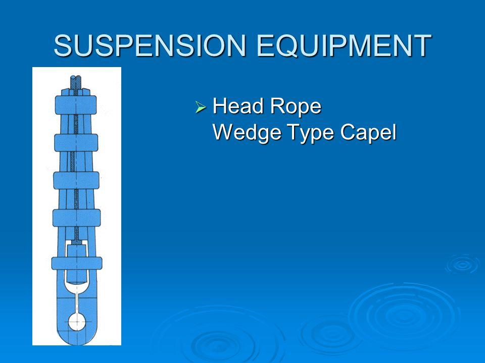 SUSPENSION EQUIPMENT Head Rope Wedge Type Capel
