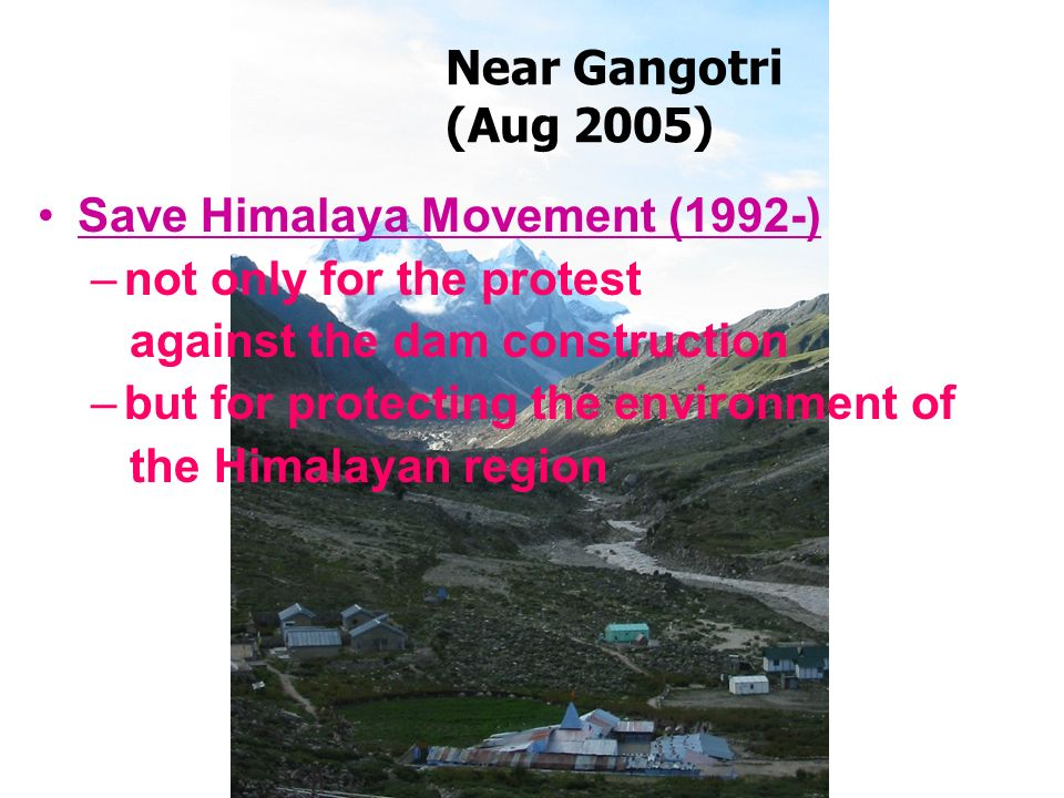 Near Gangotri (Aug 2005) Save Himalaya Movement (1992-) not only for the protest. against the dam construction.