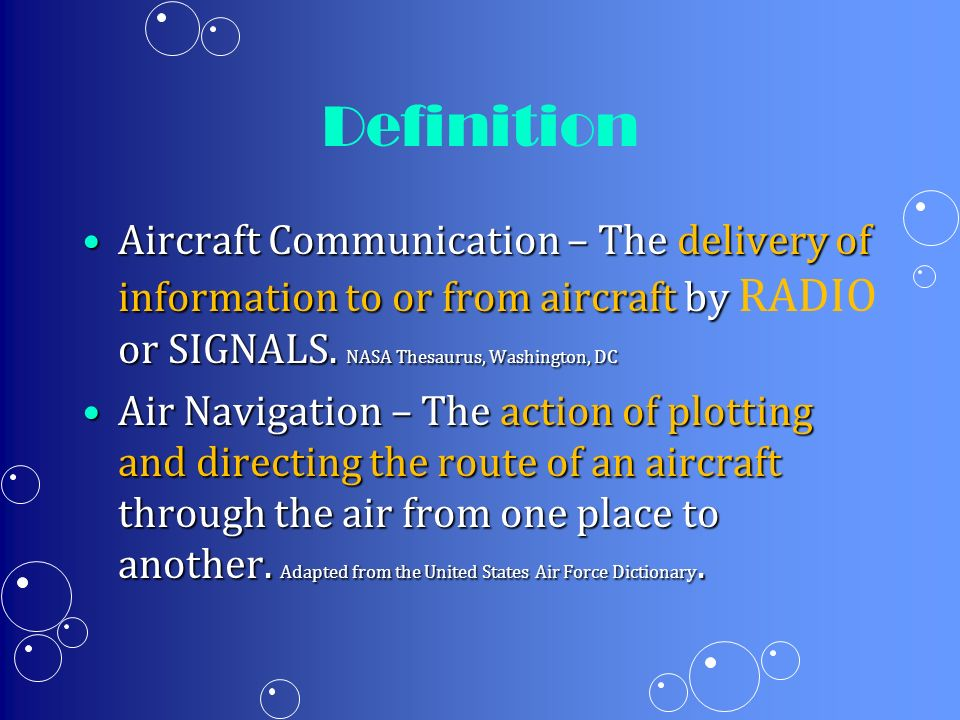 Definition Aircraft Communication – The delivery of information to or from aircraft by RADIO or SIGNALS. NASA Thesaurus, Washington, DC.