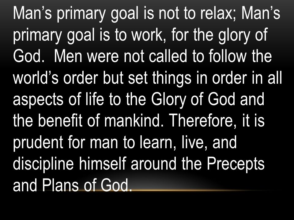 Man's primary goal is not to relax; Man's primary goal is to work, for the glory of God.