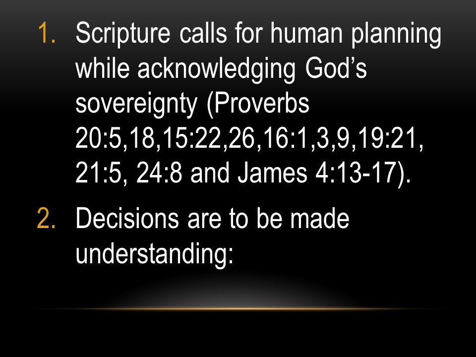 Scripture calls for human planning while acknowledging God's sovereignty (Proverbs 20:5,18,15:22,26,16:1,3,9,19:21, 21:5, 24:8 and James 4:13-17).