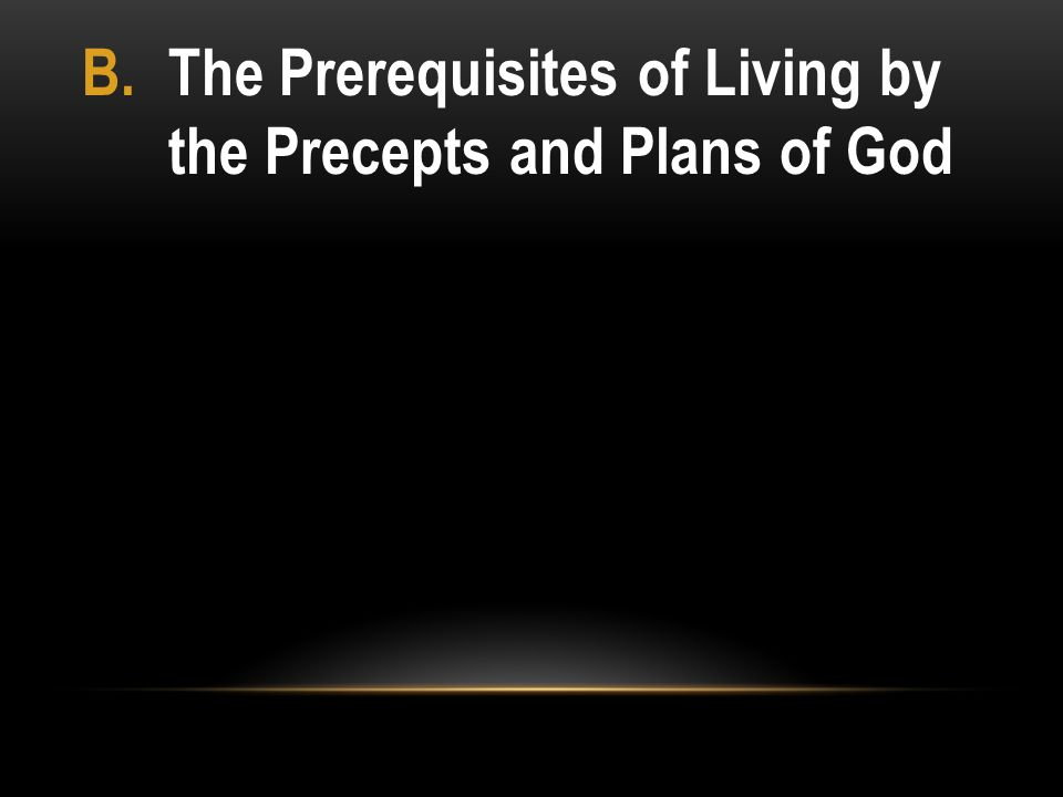 The Prerequisites of Living by the Precepts and Plans of God