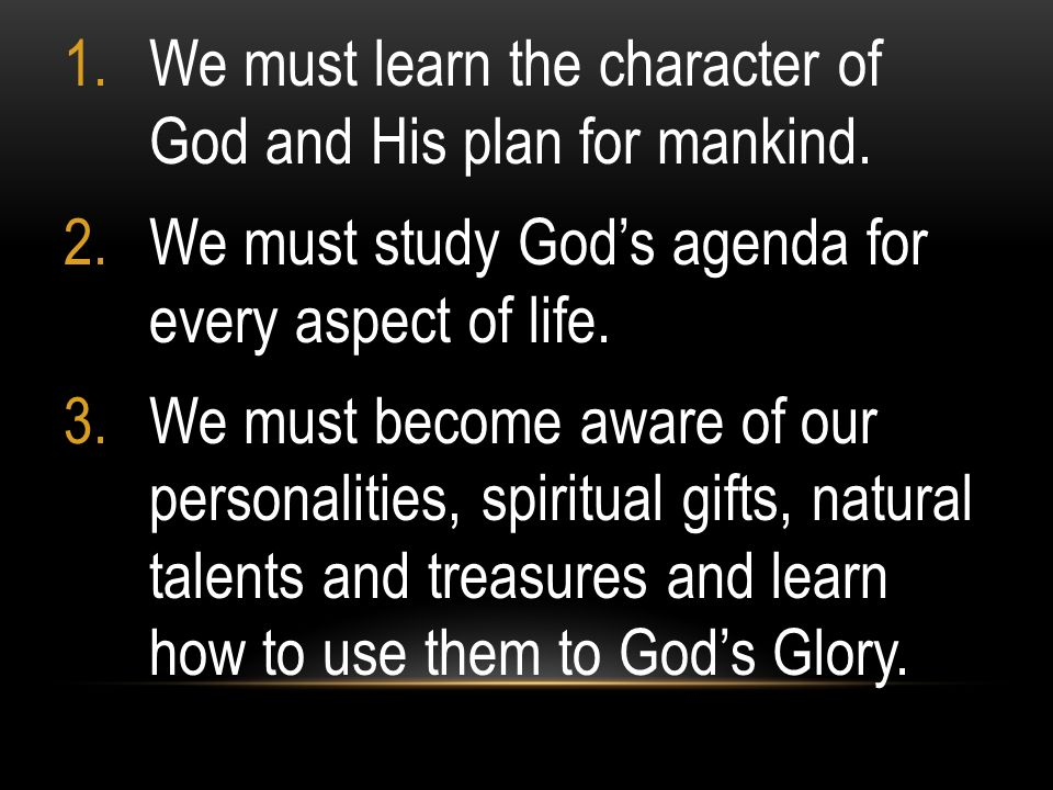 We must learn the character of God and His plan for mankind.