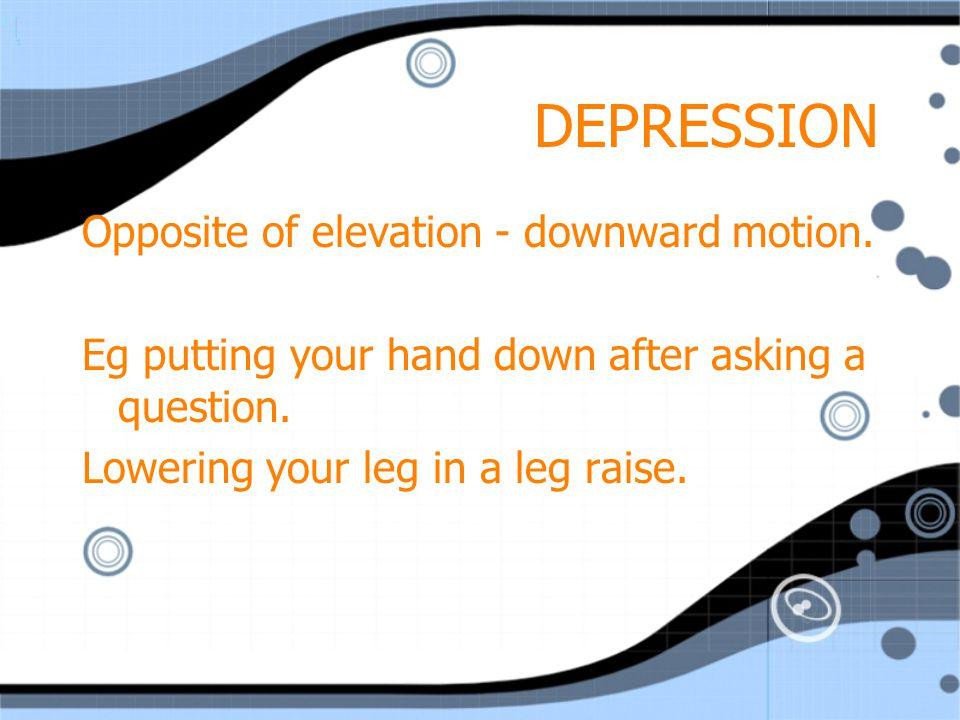 DEPRESSION Opposite of elevation - downward motion.