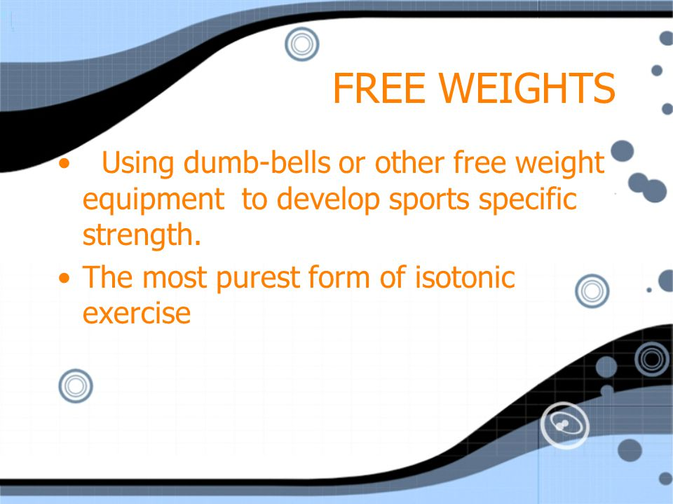 FREE WEIGHTS Using dumb-bells or other free weight equipment to develop sports specific strength.