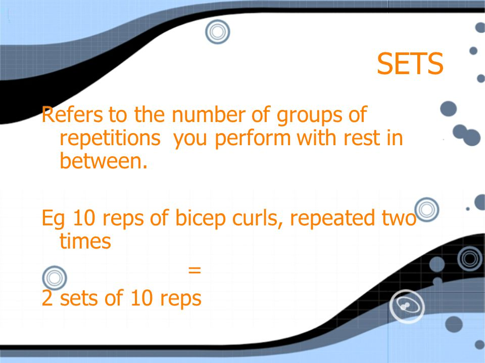 SETS Refers to the number of groups of repetitions you perform with rest in between. Eg 10 reps of bicep curls, repeated two times.