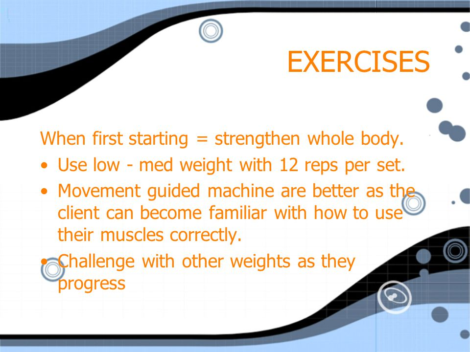 EXERCISES When first starting = strengthen whole body.