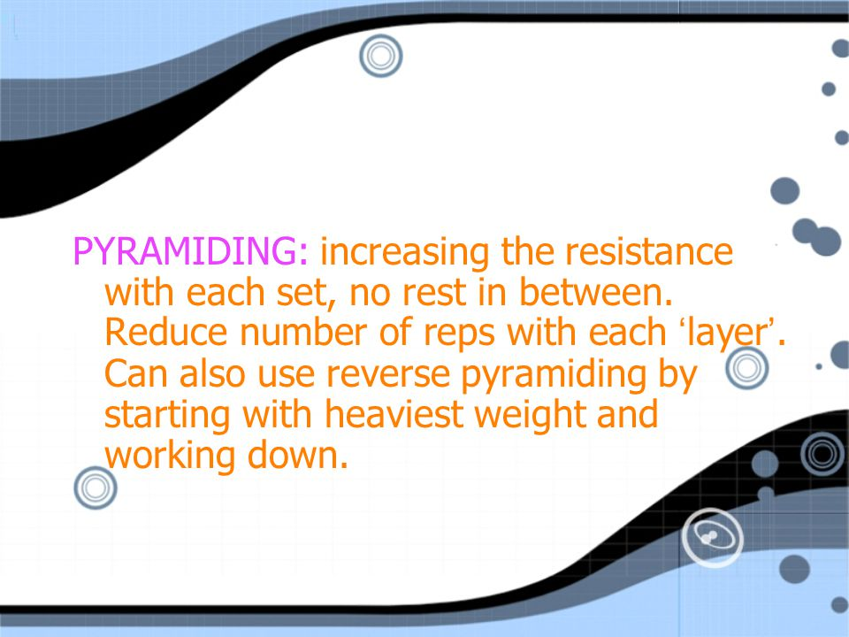PYRAMIDING: increasing the resistance with each set, no rest in between.