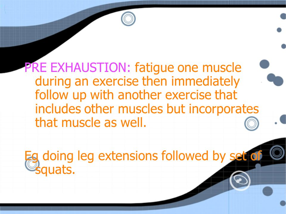 PRE EXHAUSTION: fatigue one muscle during an exercise then immediately follow up with another exercise that includes other muscles but incorporates that muscle as well.