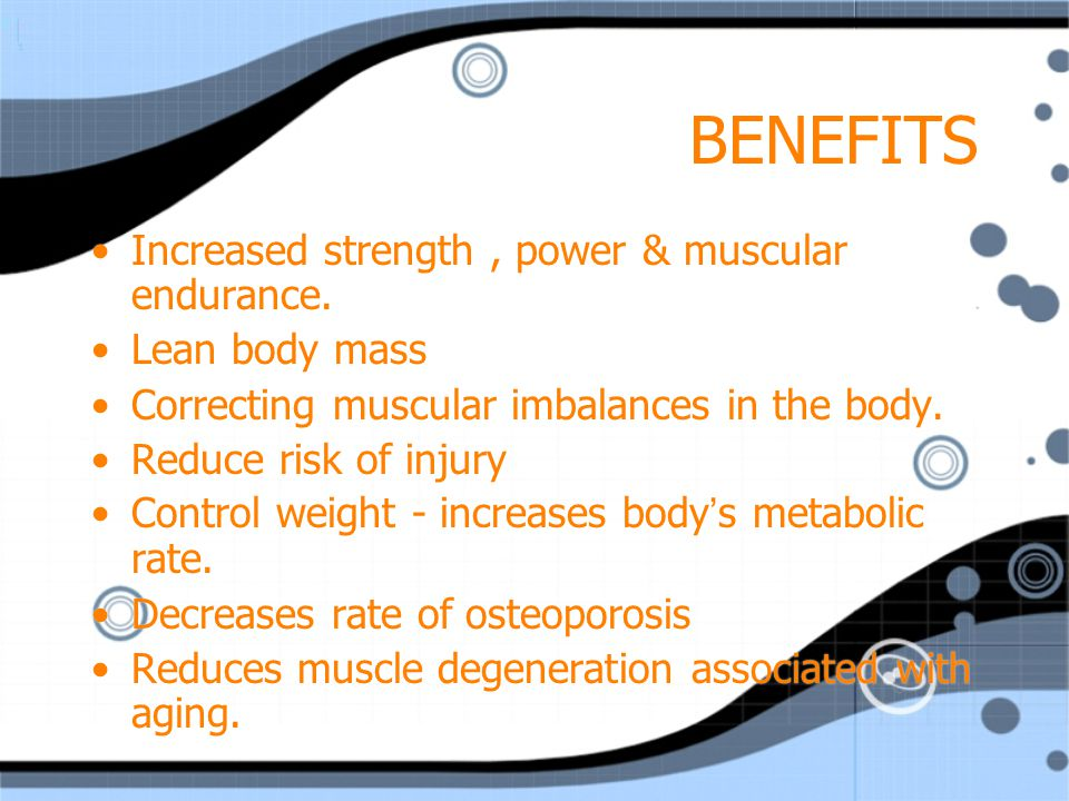 BENEFITS Increased strength , power & muscular endurance.