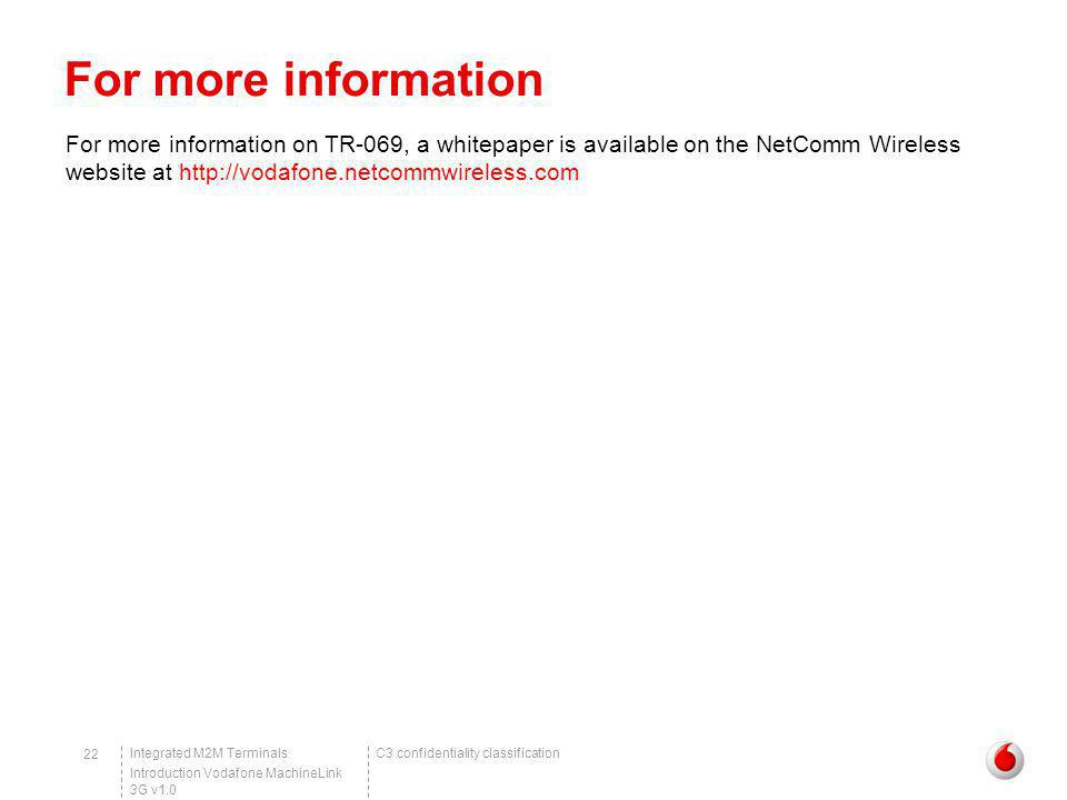 For more information For more information on TR-069, a whitepaper is available on the NetComm Wireless website at http://vodafone.netcommwireless.com.