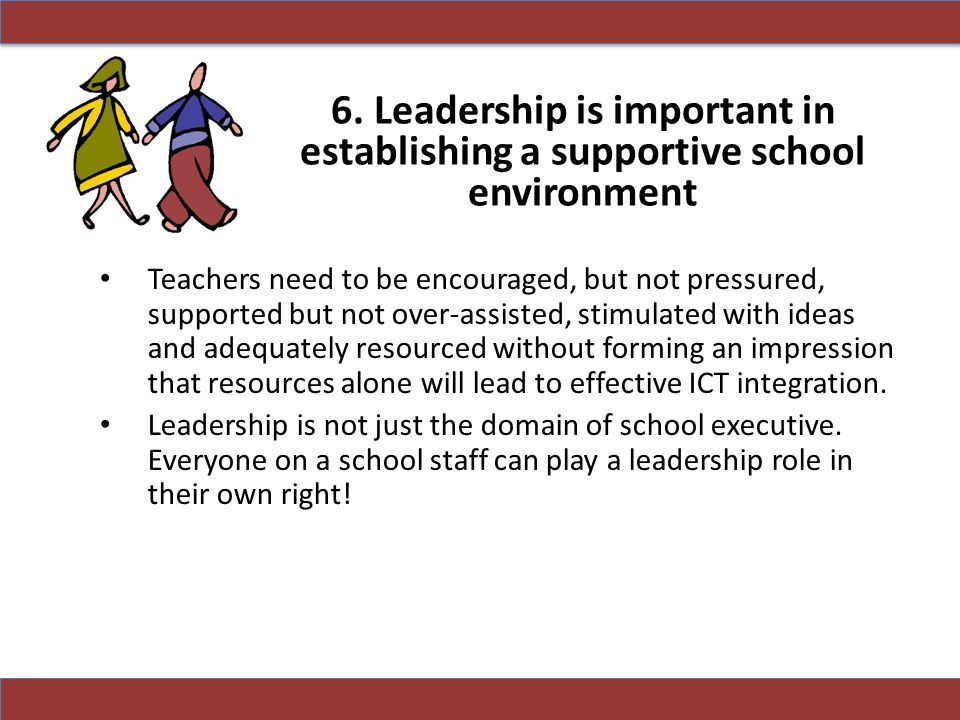 6. Leadership is important in establishing a supportive school environment
