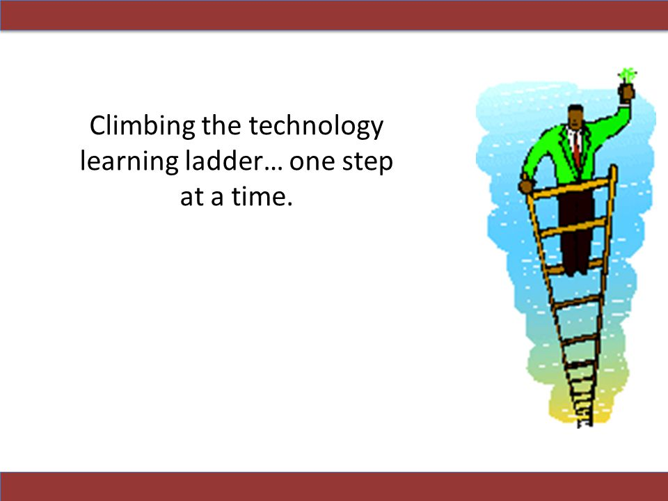 Climbing the technology learning ladder… one step at a time.
