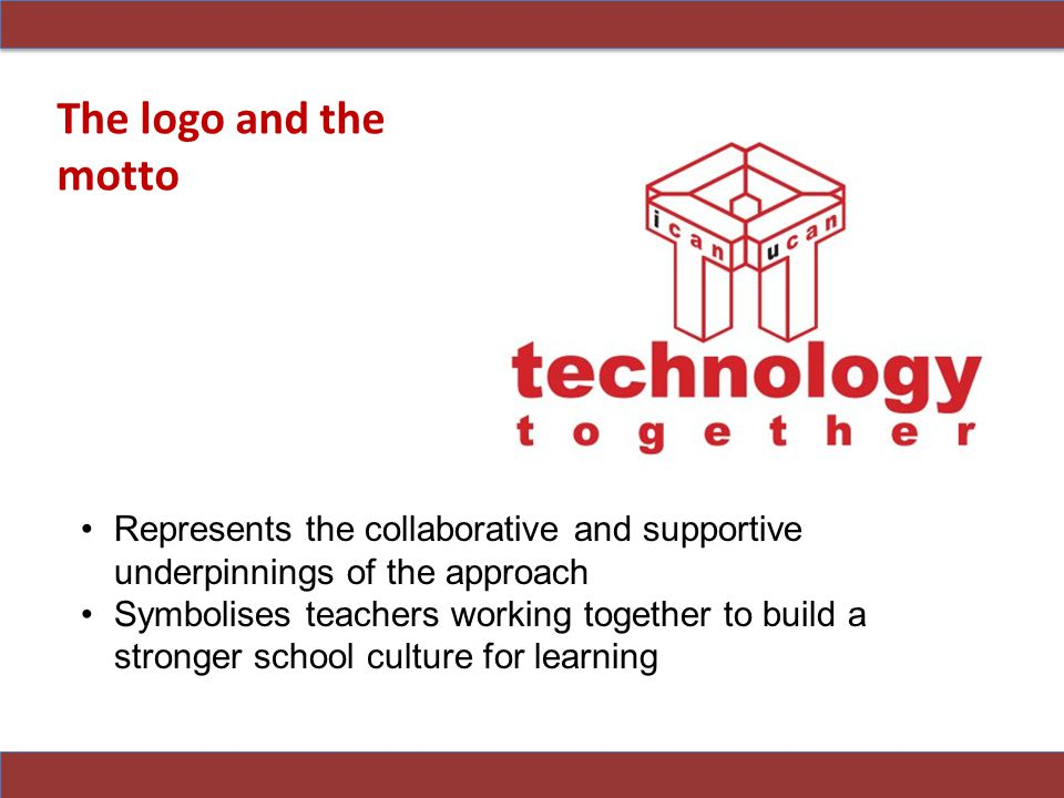 The logo and the motto Represents the collaborative and supportive underpinnings of the approach.