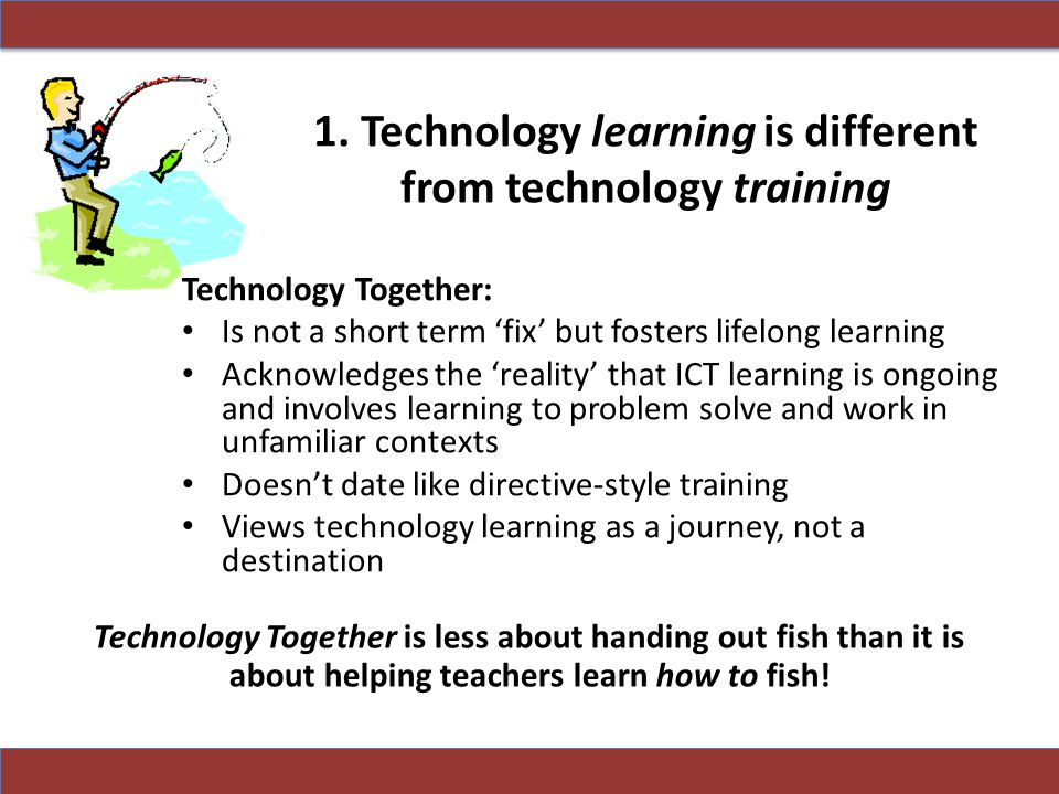 1. Technology learning is different from technology training