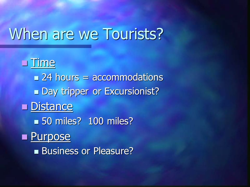 When are we Tourists Time Distance Purpose 24 hours = accommodations