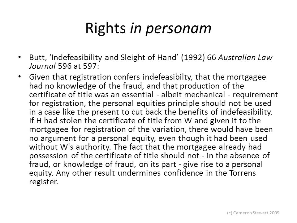 Rights in personam Butt, 'Indefeasibility and Sleight of Hand' (1992) 66 Australian Law Journal 596 at 597: