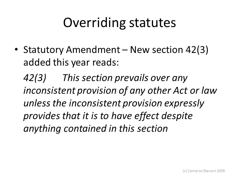Overriding statutes Statutory Amendment – New section 42(3) added this year reads: