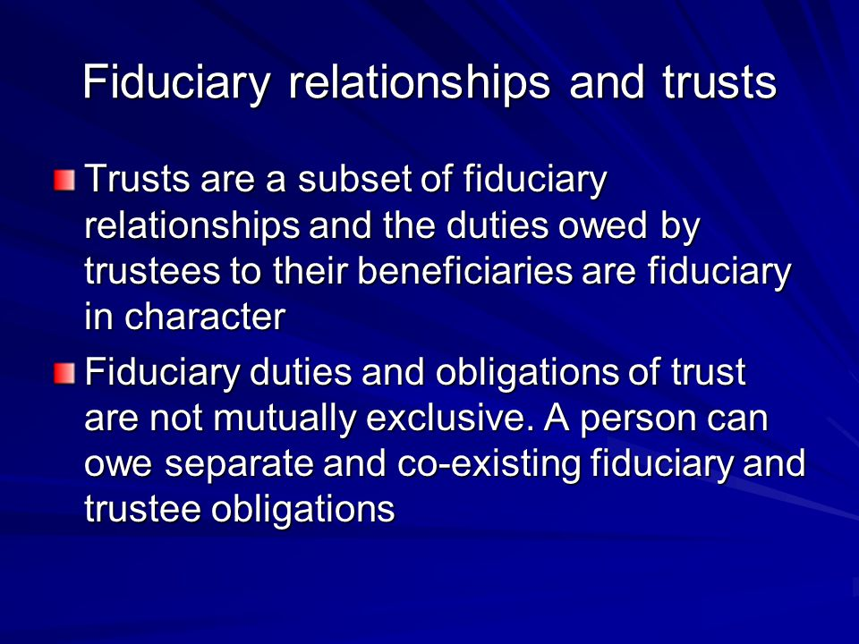 Fiduciary relationships and trusts