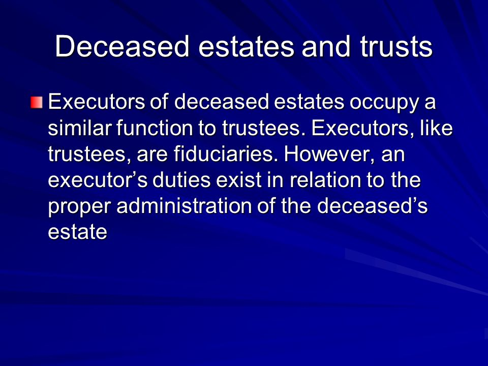 Deceased estates and trusts