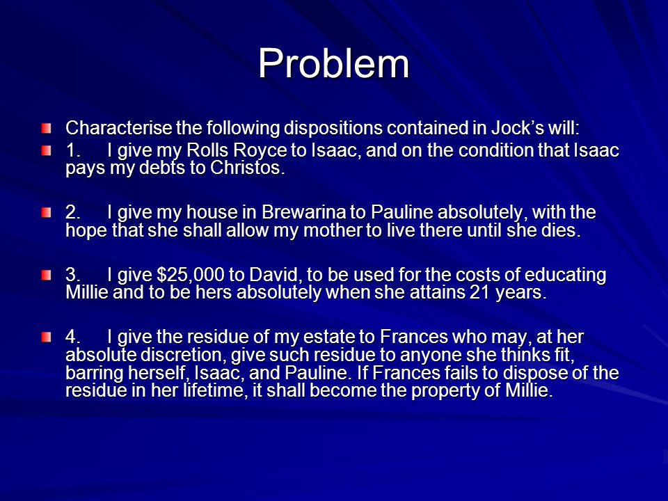 Problem Characterise the following dispositions contained in Jock's will: