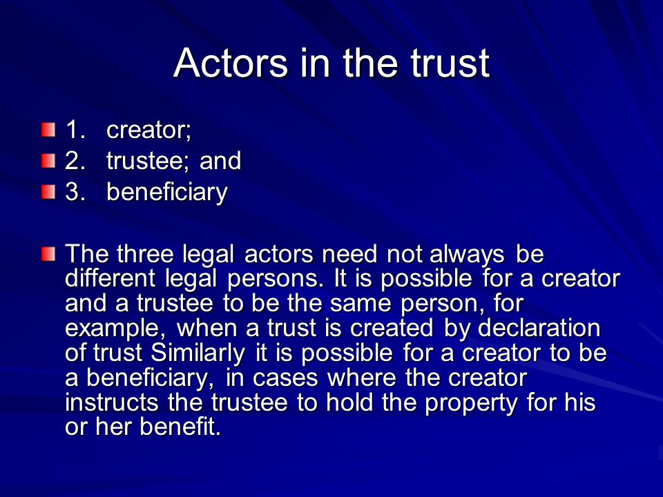 Actors in the trust 1. creator; 2. trustee; and 3. beneficiary