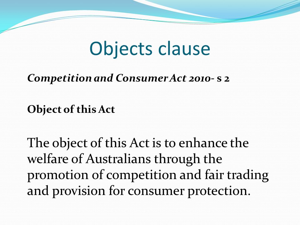 Objects clause Competition and Consumer Act 2010- s 2