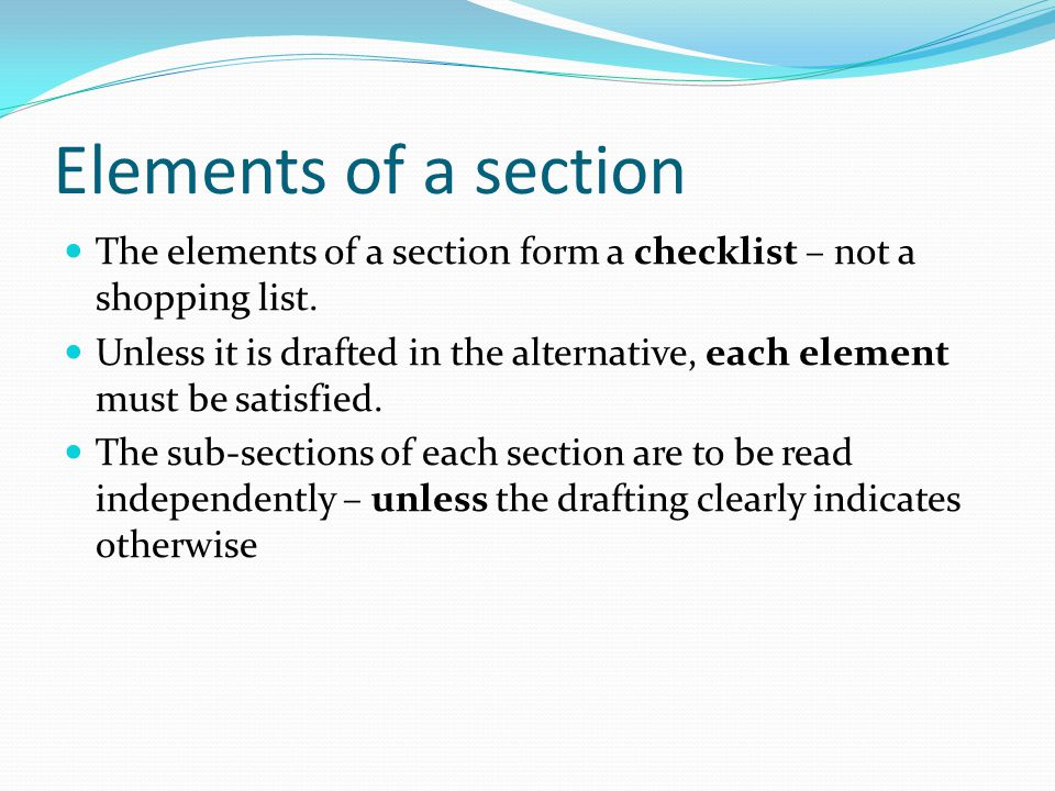 Elements of a section The elements of a section form a checklist – not a shopping list.