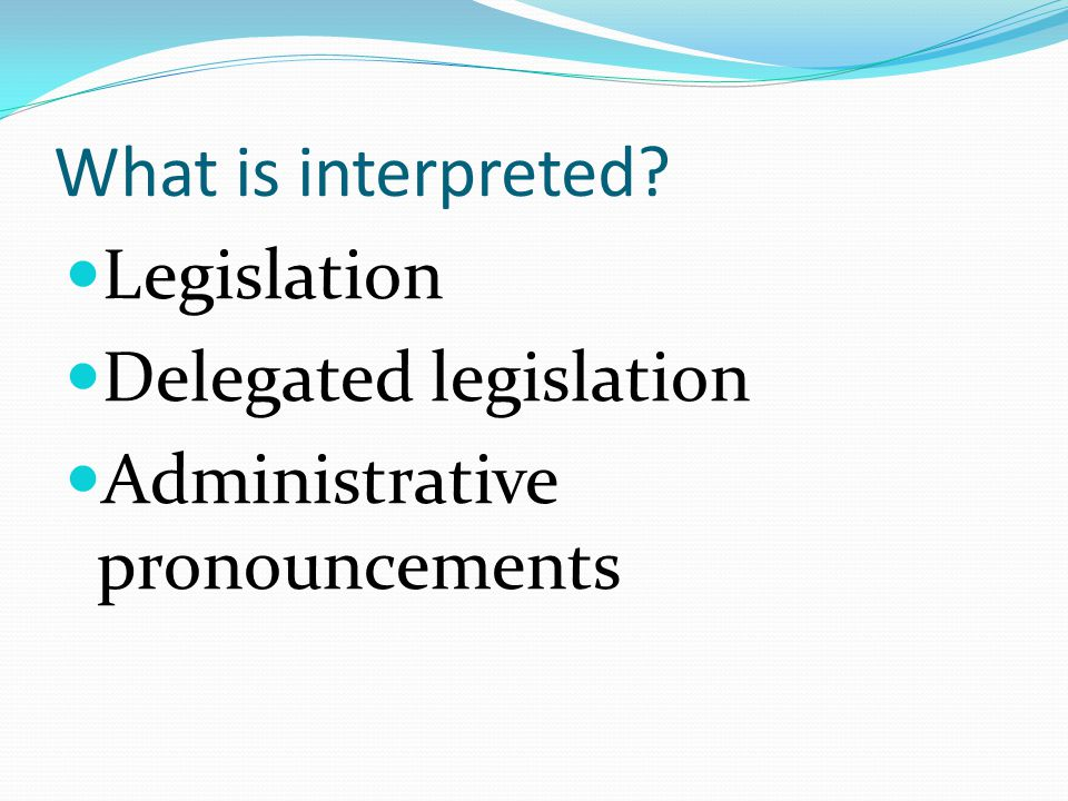 What is interpreted Legislation Delegated legislation
