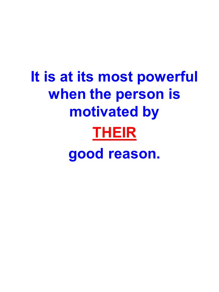 It is at its most powerful when the person is motivated by