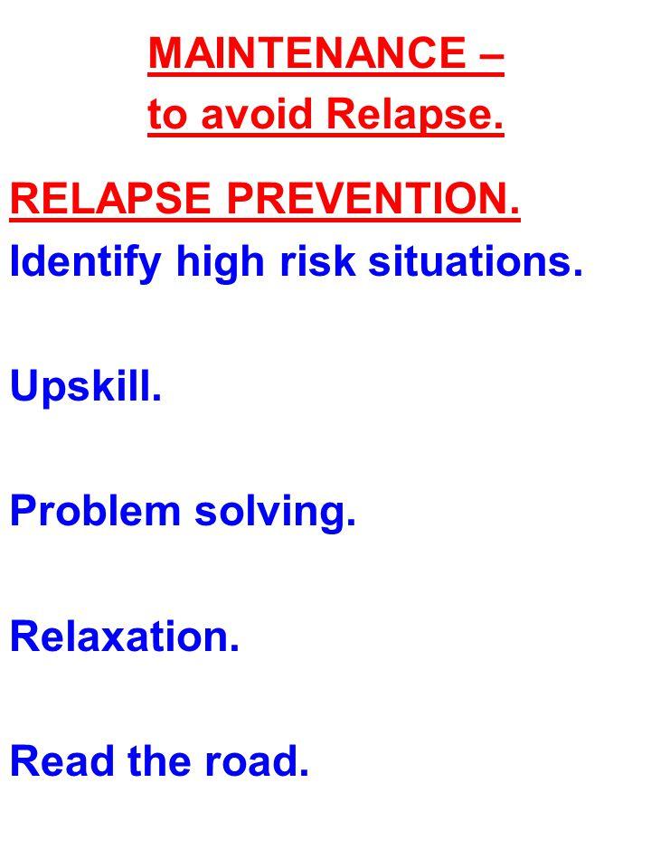 MAINTENANCE – to avoid Relapse.
