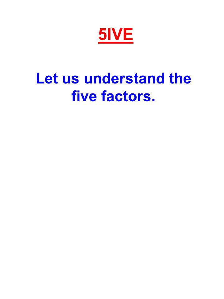 Let us understand the five factors.
