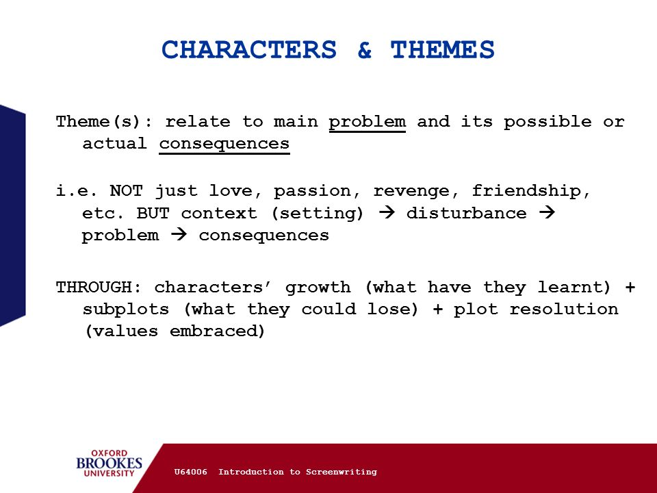 CHARACTERS & THEMES Theme(s): relate to main problem and its possible or actual consequences.