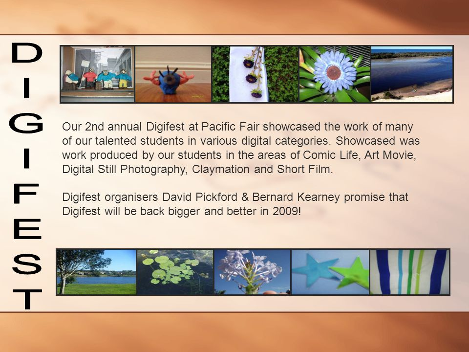 Our 2nd annual Digifest at Pacific Fair showcased the work of many of our talented students in various digital categories. Showcased was work produced by our students in the areas of Comic Life, Art Movie, Digital Still Photography, Claymation and Short Film.
