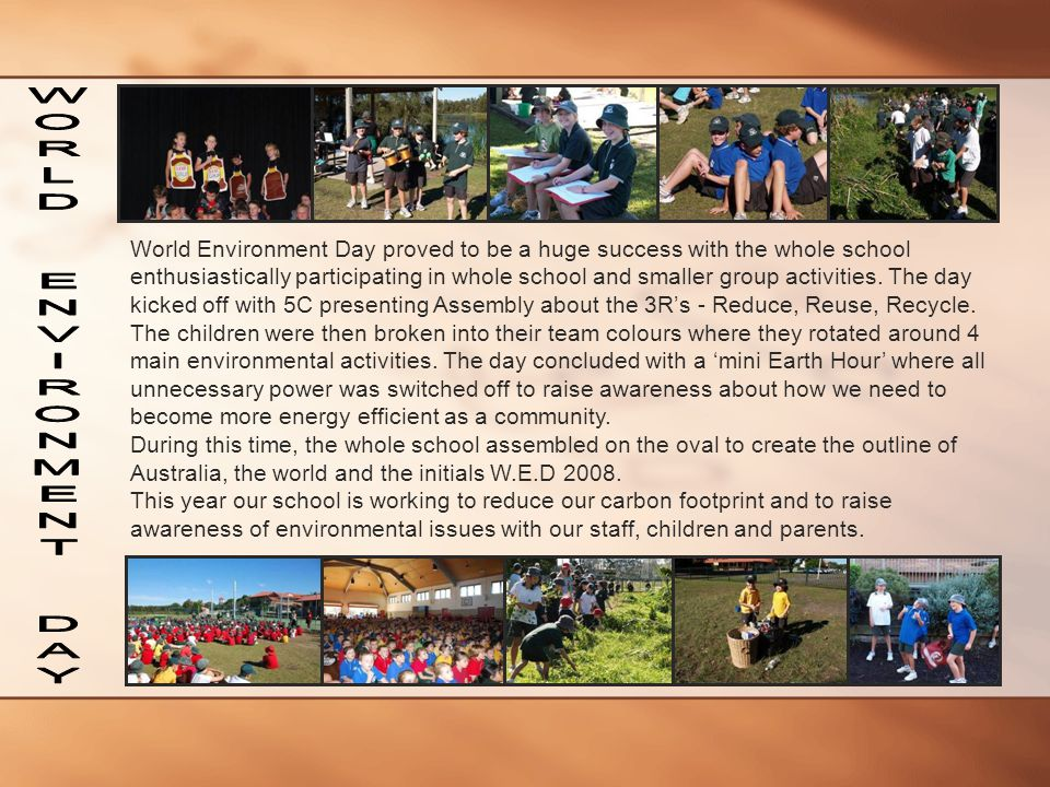 World Environment Day proved to be a huge success with the whole school enthusiastically participating in whole school and smaller group activities. The day kicked off with 5C presenting Assembly about the 3R's - Reduce, Reuse, Recycle.