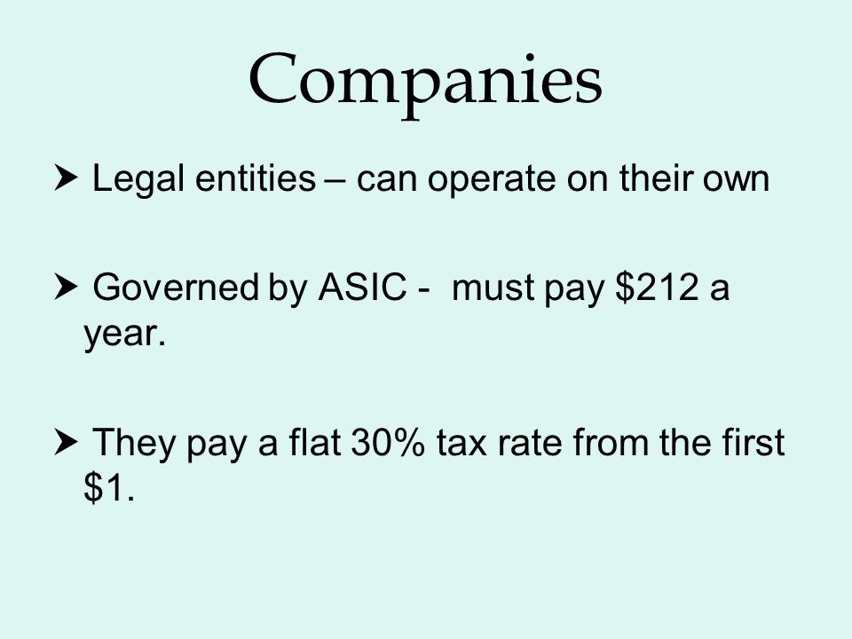 Companies  Legal entities – can operate on their own