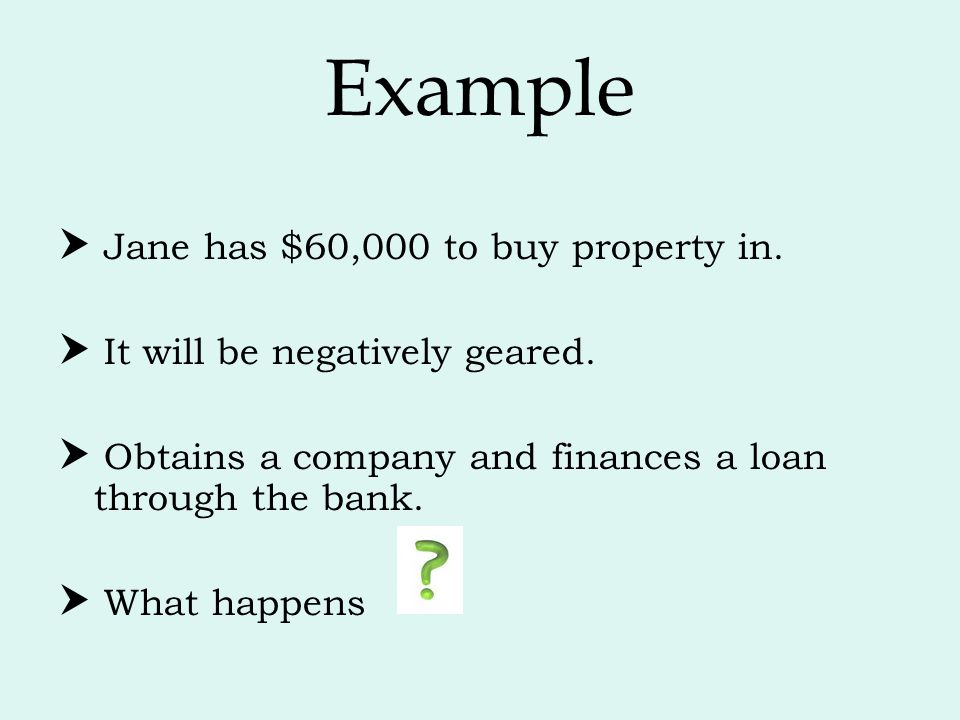 Example  Jane has $60,000 to buy property in.