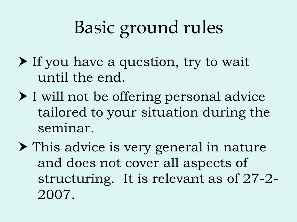 Basic ground rules  If you have a question, try to wait until the end.