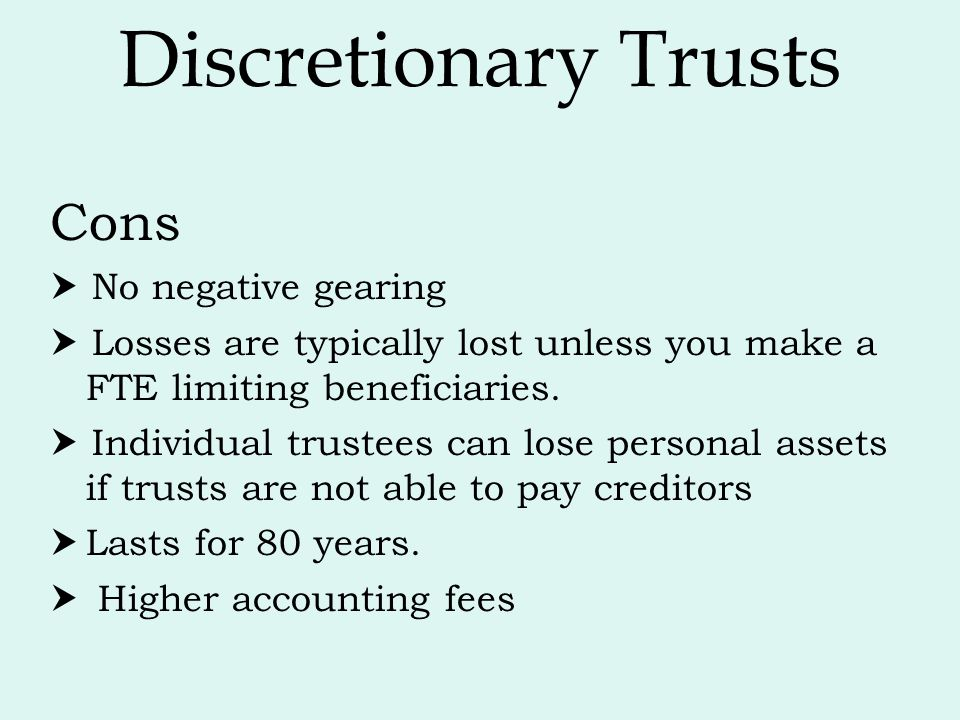 Discretionary Trusts Cons  No negative gearing