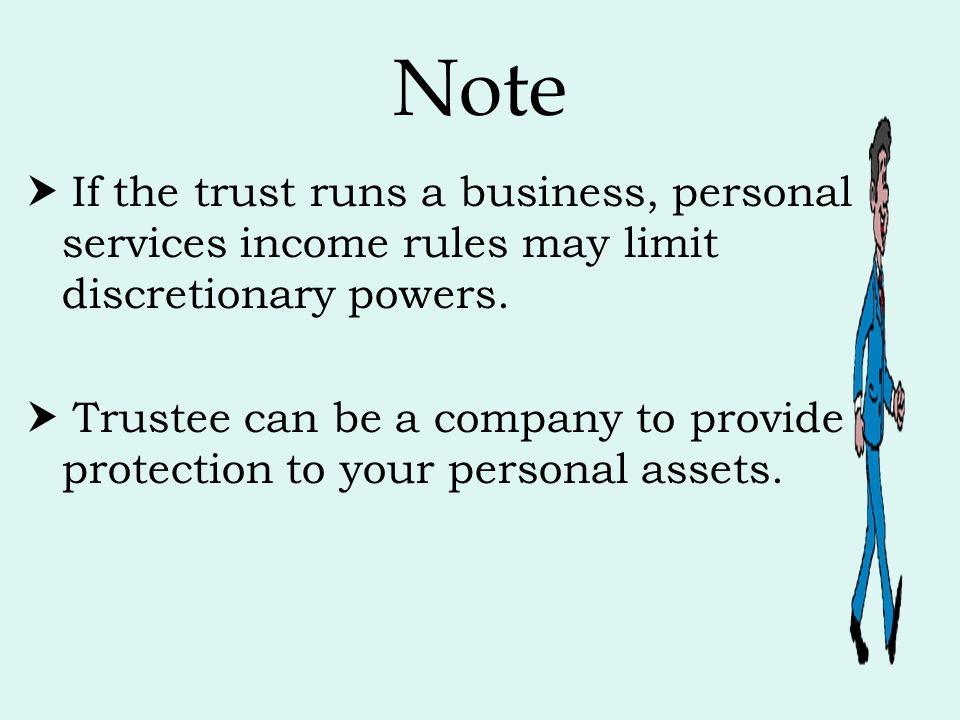 Note  If the trust runs a business, personal services income rules may limit discretionary powers.