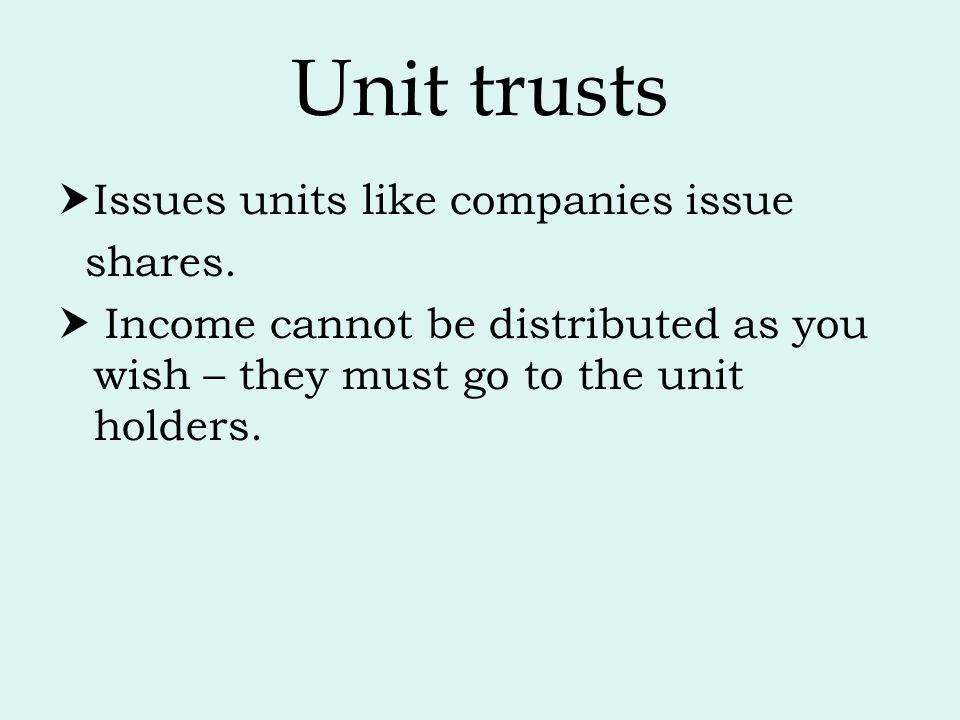 Unit trusts Issues units like companies issue shares.