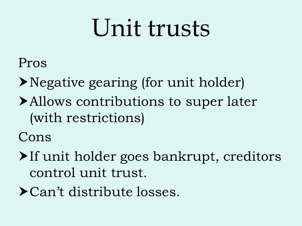 Unit trusts Pros Negative gearing (for unit holder)