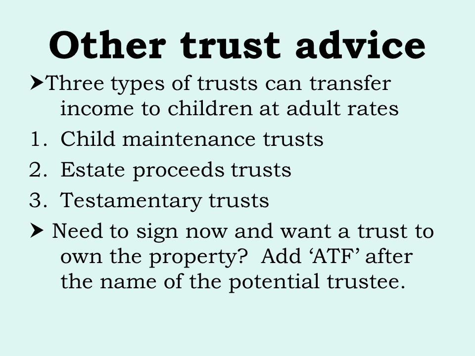Other trust advice Three types of trusts can transfer income to children at adult rates. Child maintenance trusts.