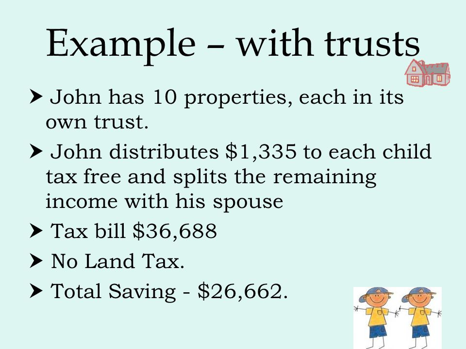Example – with trusts  John has 10 properties, each in its own trust.