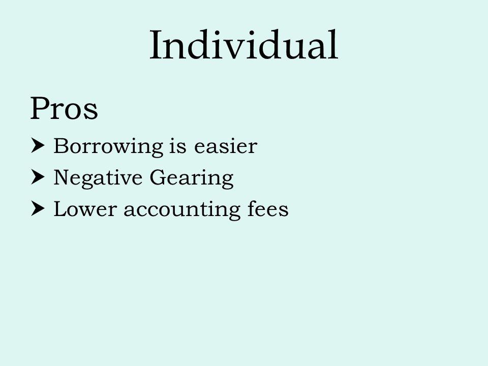 Individual Pros  Borrowing is easier  Negative Gearing