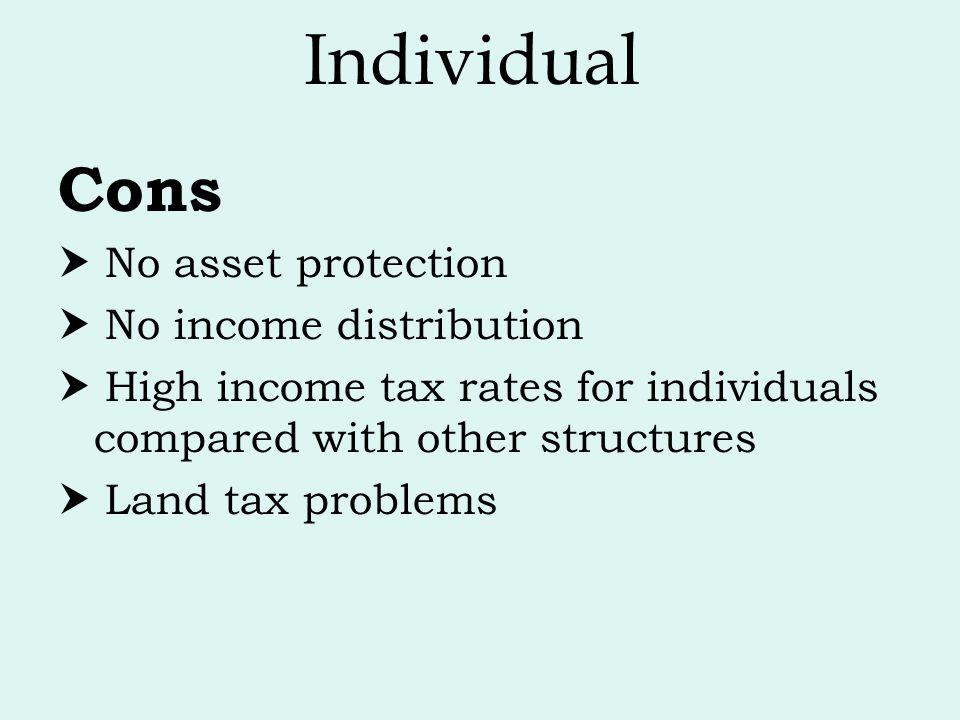 Individual Cons  No asset protection  No income distribution