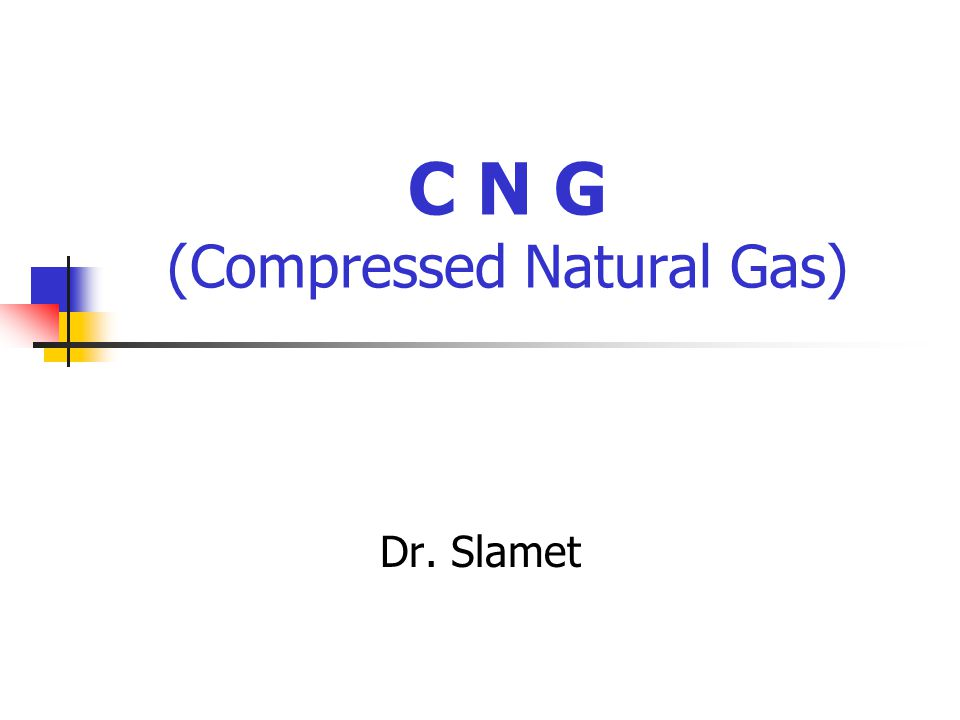 C N G (Compressed Natural Gas)